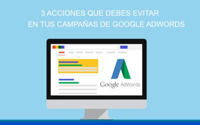3 acciones que debes evitar en tus campañas de Google AdWords